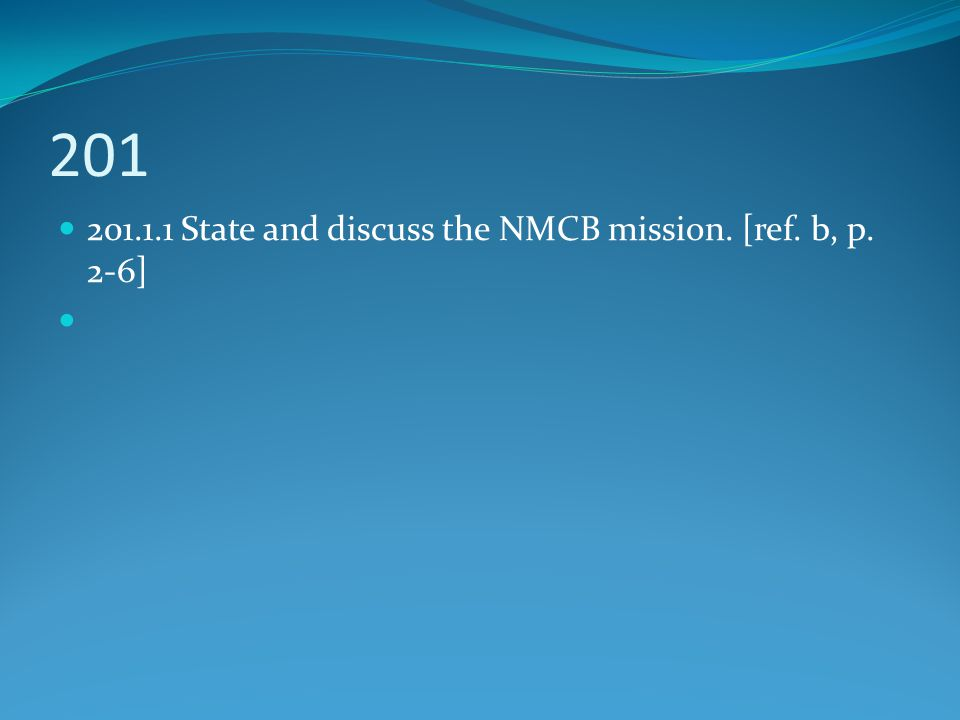 201 201.1.1 State and discuss the NMCB mission. [ref. b, p. 2-6]